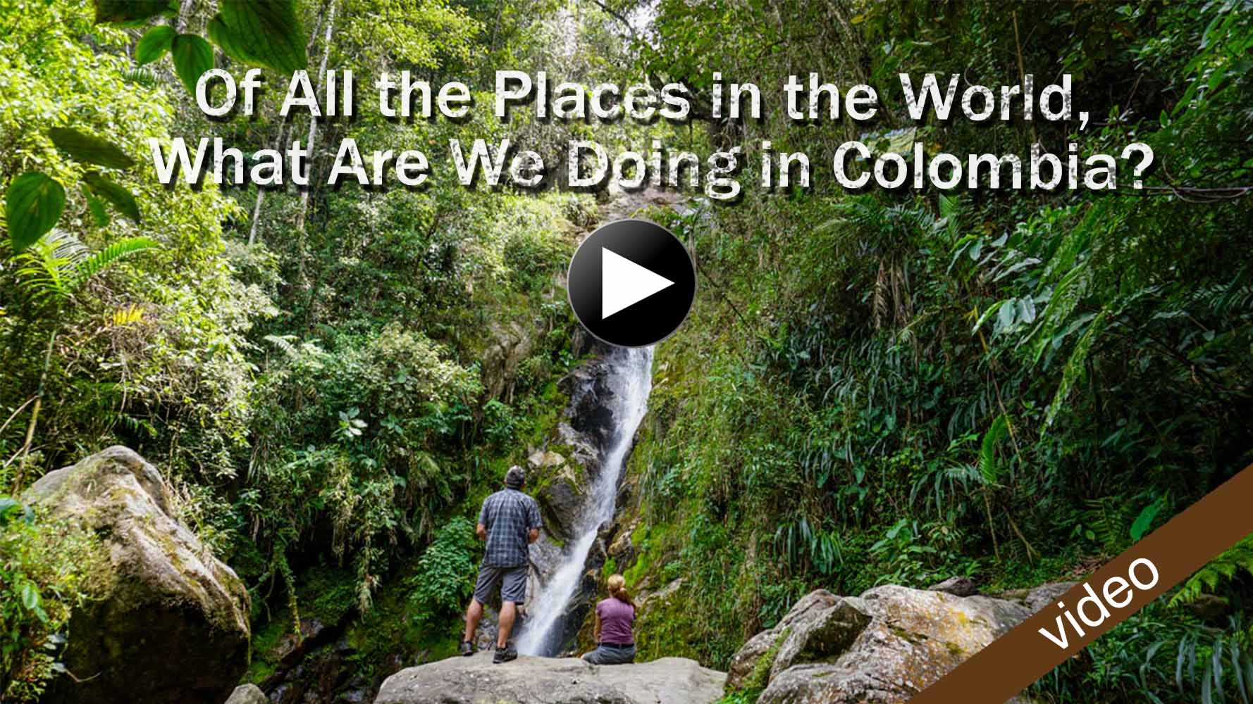 Of All the Places in the World, What Are We Doing in Colombia?_Play