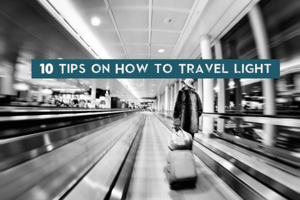 10 Tips on How to Travel Light