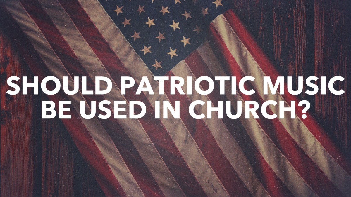 Should Patriotic Music Be Used in Church?
