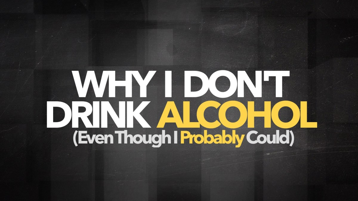 Why I Don't Drink Alcohol (Even Though I Probably Could)