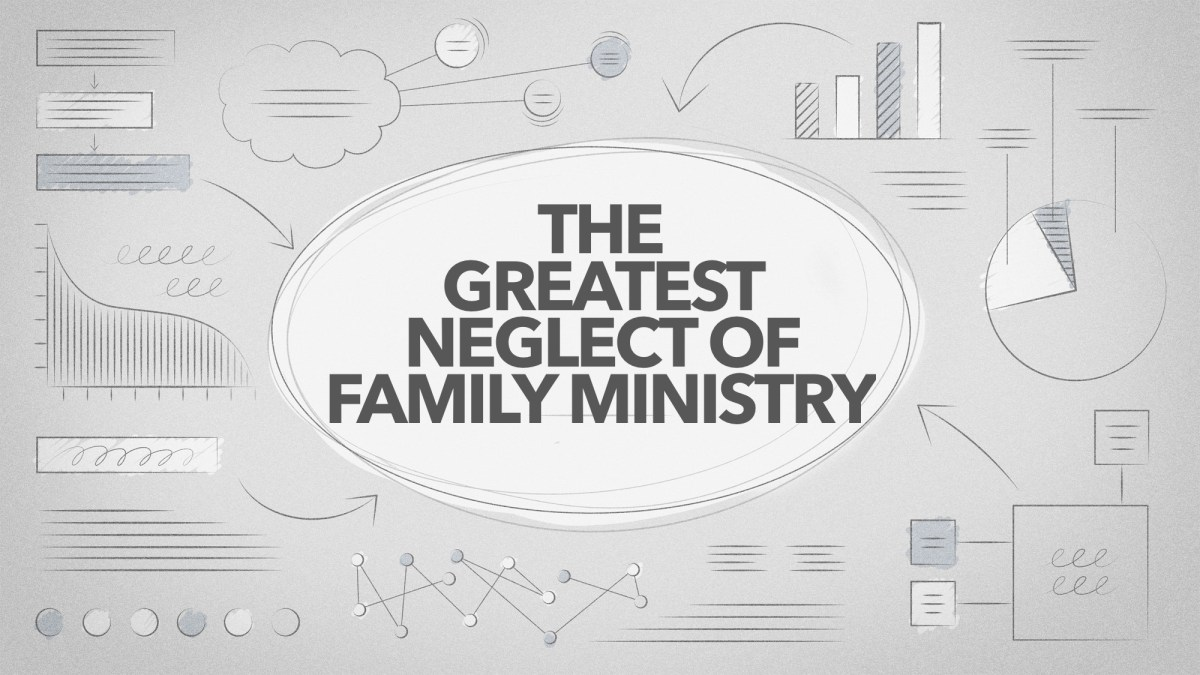The Greatest Neglect of Family Ministry