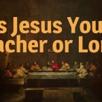 Is Jesus Your Teacher or Lord?