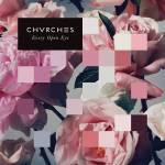 Chvrches - Every Open Eye - Tribe Online Magazin
