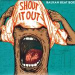 balkan-beat-box-shout-it-out-tribe-online-magazin