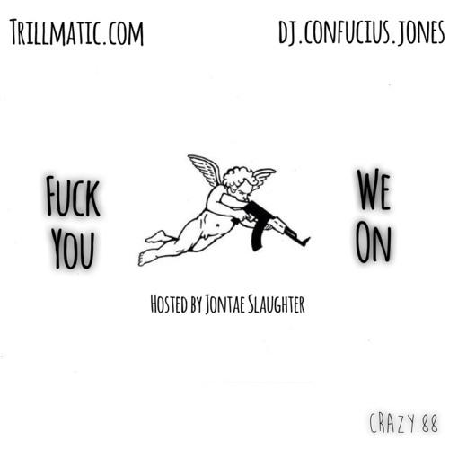DJ Confucius Jones x Jontae Slaughter x Trillmatic.com – F**k You, We On (Mixtape)