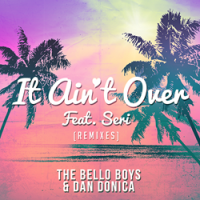"""The Bello Boys and Dan Donica's """"It Ain't Over (feat. Seri) [Remixes]"""" Available Now on Radikal Records"""