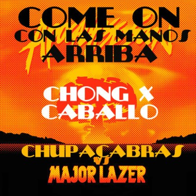 A19 400x400 Major Lazer Vs Chupacabras  Come on con las manos Arriba (Chong X & Caballo remix)