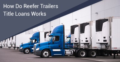 How Do Reefer Trailers Title Loans Works | Truck Loan Center
