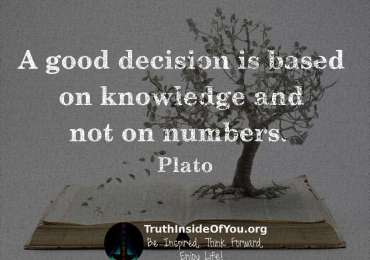A good decision is based on knowledge and not on numbers. ~ Plato