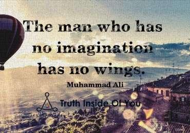 The man who has no imagination has no wings. ~ Muhammad Ali