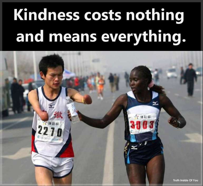 Kindness costs nothing and means everything.