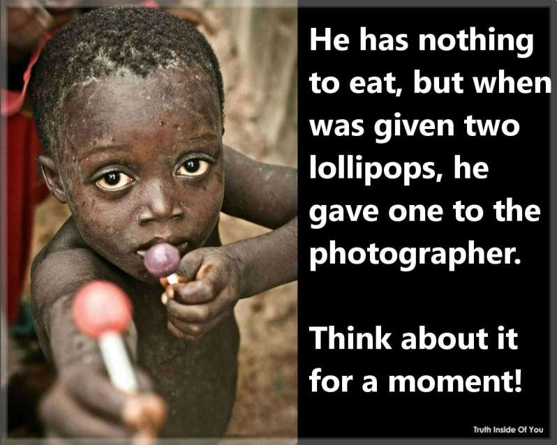 He has nothing to eat, but when was given two lollipops, he gave one to the photographer.