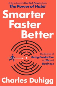Smarter Faster Better: The Secrets to Being Productive in Life and Business