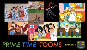 EPISODE 6 - Prime Time 'Toons