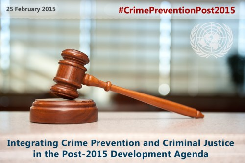 25 February 2015 #crimepreventionpost2015 - Intergrating crime prevention and criminal justice in post-2015 development agenda