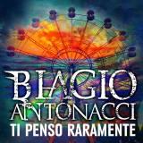 Copertina del singolo Ti Penso Raramente di Biagio Antonacci