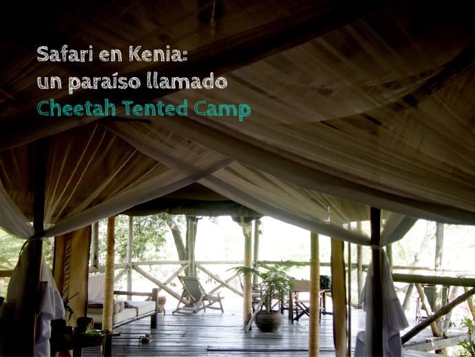 Safari en Kenia: un paraíso llamado Cheetah Tented Camp