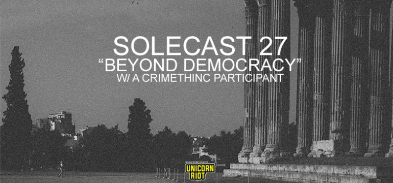 "Solecast 27 ""Beyond Democracy"" w/ a crimethinc Participant"