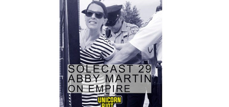 Solecast 29 w/ Abby Martin on The Empire