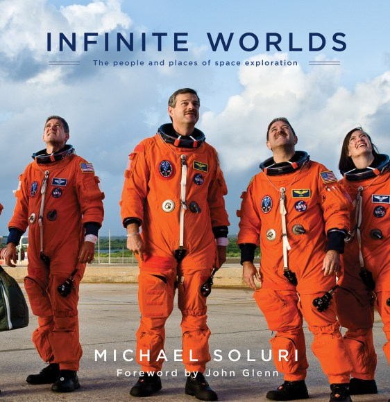 Infinite Worlds - People & Places of Space Exploration: by Michael Soluri, Foreword by John Glenn. Cover image courtesy of Michael Soluri and Simon & Schuster.