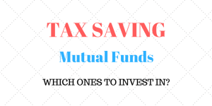 Tax Saving Mutual funds – Which one to invest in?