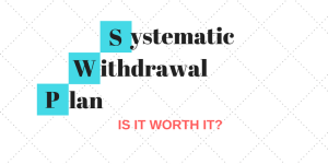 SWP or Systematic Withdrawal Plan – Is it just marketing or really useful?
