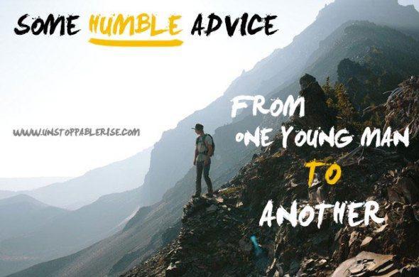 Some Humble Advice from One Young Man to Another
