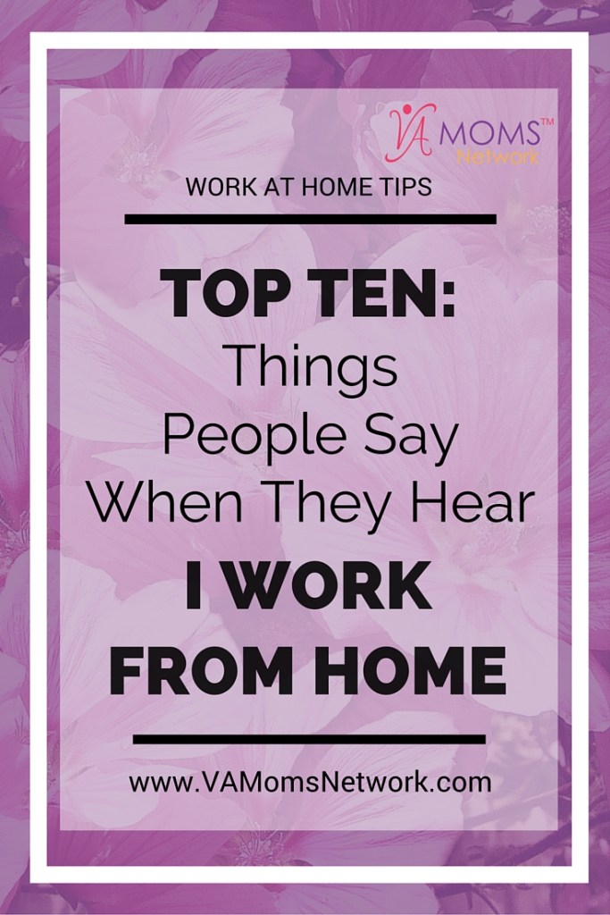 Top 10 Things People Say When They Hear I Work from Home