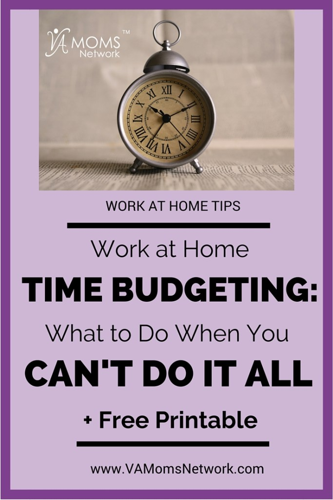 Work at Home Time Budgeting: What to Do When You Just Can't Do It All + Printable