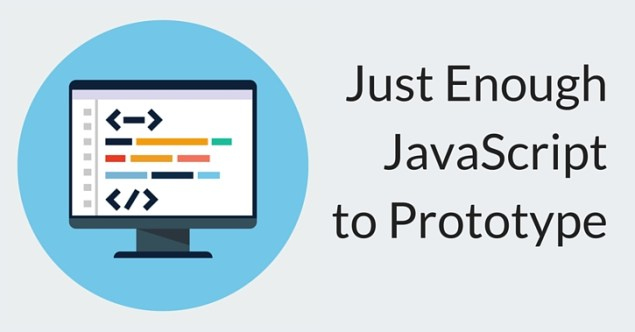 Just Enough JavaScript to Prototype