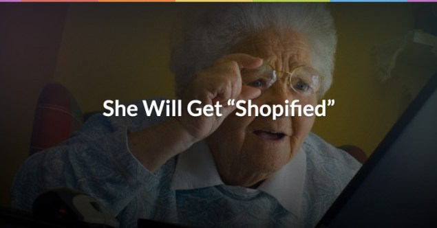 She WILL Get Shopified
