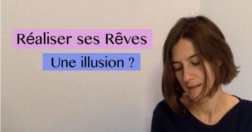 Réaliser ses rêves, une illusion ? (VIDEO)