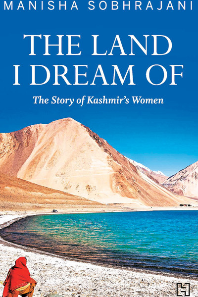 The Land I Dream Of, Manisha Sobhrajani, Hachette India