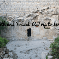 Faith and Travel-  A Trip to Israel (2)