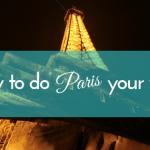 How To Do Paris Your Way
