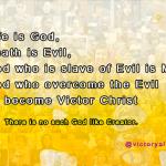 Life is God, Death is Evil, God who is slave of Evil is Men God