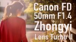 Canon FD 50mm F1.4 + Zhongyi Lens Turbo II Focal Reducer