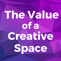 The Value of a Creative Space