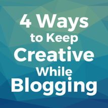 4 Ways to Keep Creative While Blogging