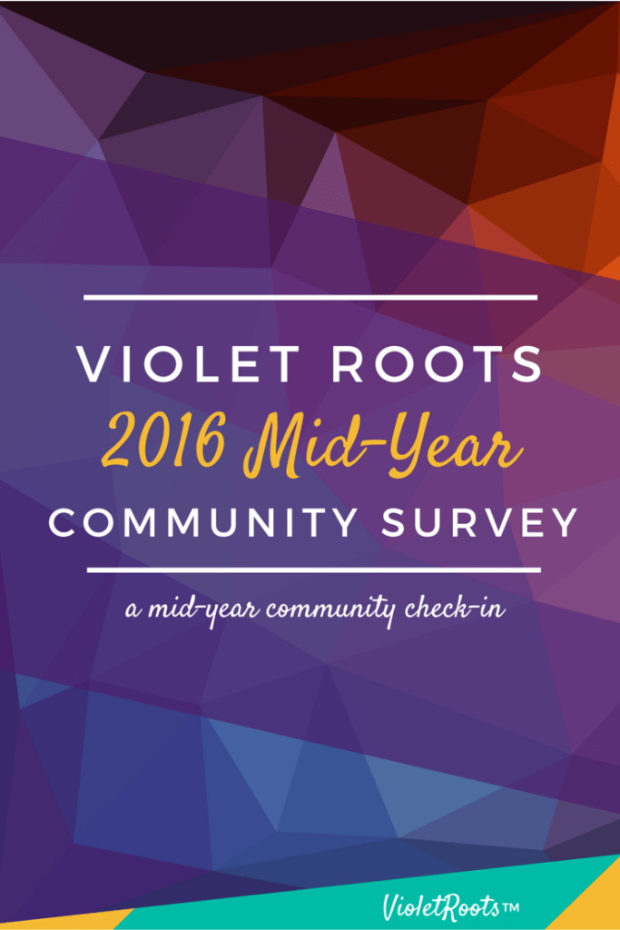 2016 Mid-Year Survey - Take the 2016 Mid-Year Survey and help Violet Roots cater to its community of free-spirited creatives. Share your voice, commentary and consideration!