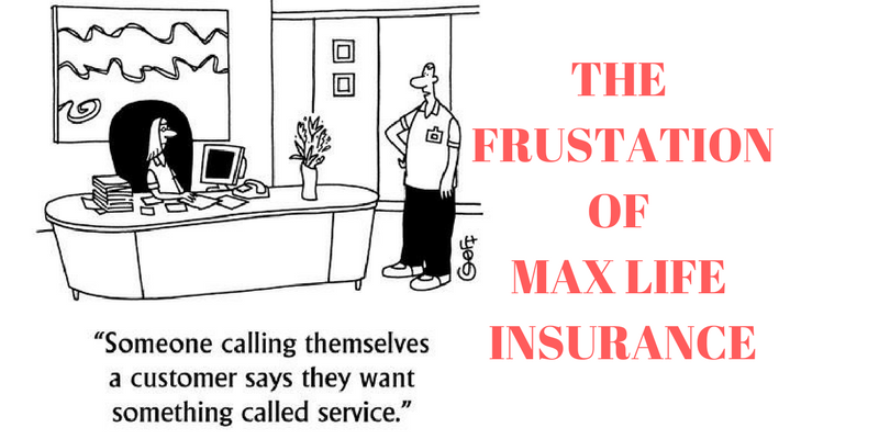 Max Life Insurance - You are frustrated