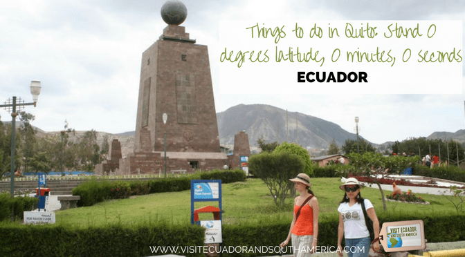 Things to do in Quito: Stand 0 degrees latitude, 0 minutes, 0 seconds