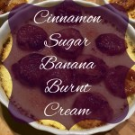 Cinnamon Sugar Banana Burnt Cream