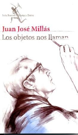 Juan José Millás - Los objetos nos llaman
