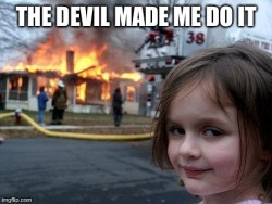 The devil made me do it