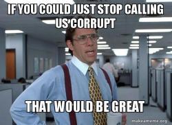 stop calling us corrupt