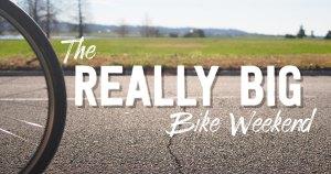 really big bike weekend