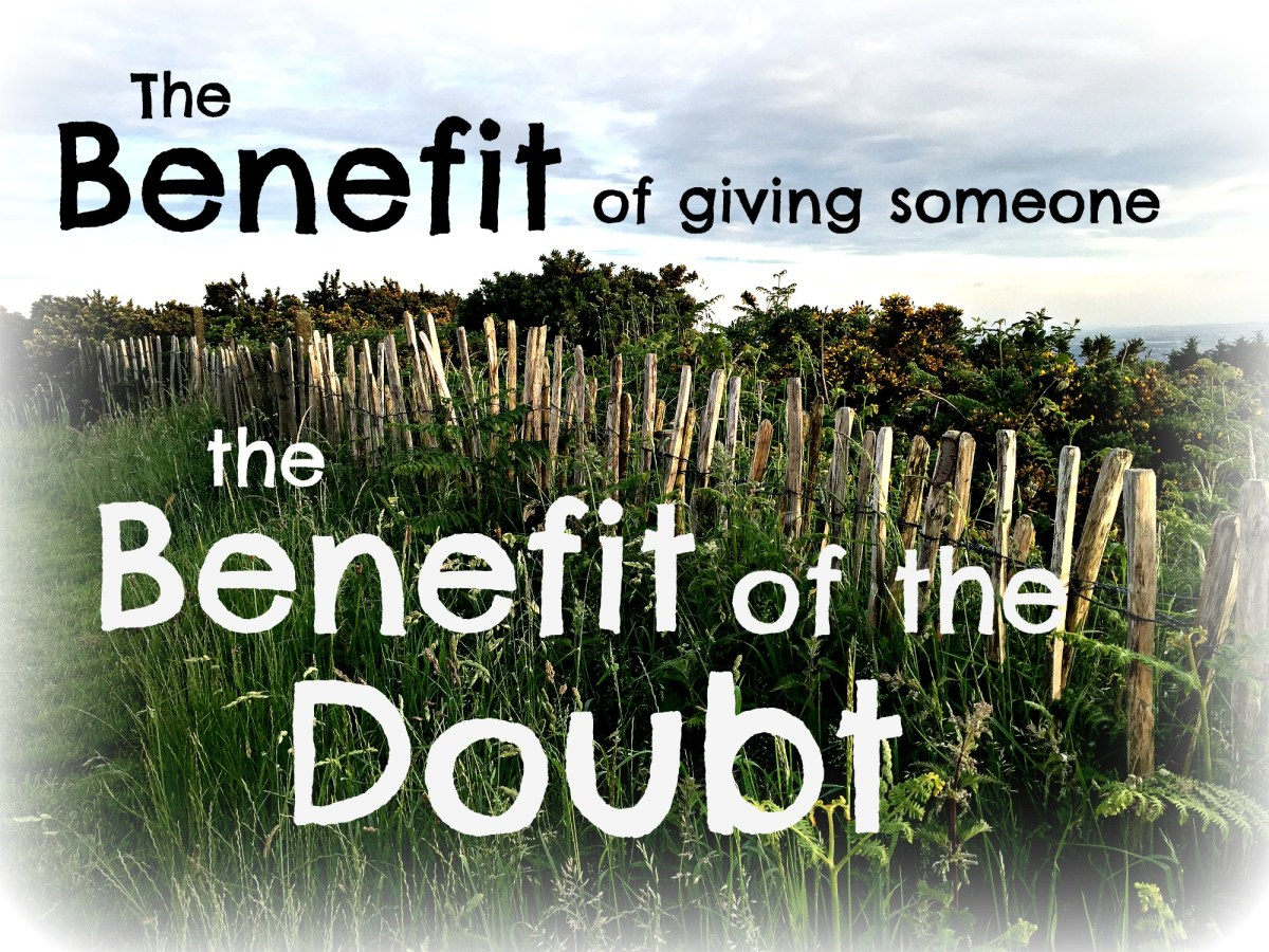 The benefit of giving the 'Benefit of the Doubt'
