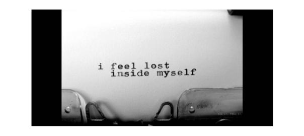 I feel lost inside myself