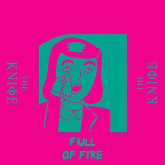 The Knife - Full Of Fire